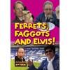 Ferrets, Faggots and Elvis! - Malcolm Boyden