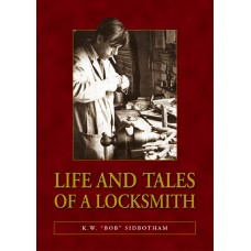 Life and Tales of a Locksmith - K. W. 'Bob' Sidbotham