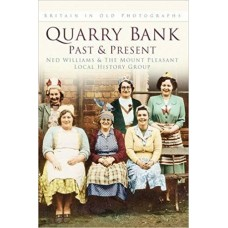 Quarry Bank: Past & Present - Ned Williams