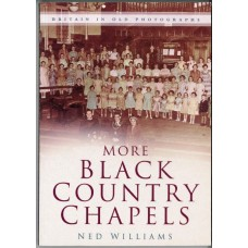 Black Country Chapels, More  Vol II (Britain in Old Photographs) - Ned Williams