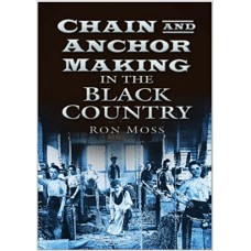 Chain and Anchor Making in the Black Country - Ron Moss