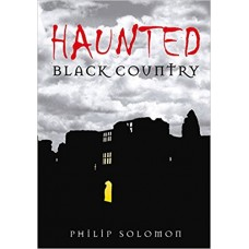 Haunted Black Country - Philip Solomon