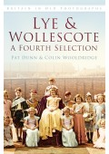Lye & Wollescote: A Fourth Selection, Britain in Old Photographs - Pat Dunn
