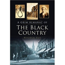 A Grim Almanac of the Black Country - Nicola Sly