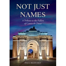 Not Just Names: A Tribute to the Fallen of Cannock Chase - Paul Bedford