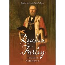 Reuben Farley: The Man of West Bromwich - Pauline Lawley & Anne Wilkins