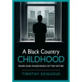 A Black Country Childhood (Walsall) - Timothy Exiguous