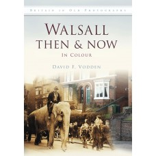 Walsall Then & Now - David Vodden